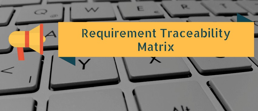 Enhanced Your Knowledge With The Important Features Of The Requirements Traceability Matrix